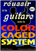 Réussir à la Guitare avec le COLOR CAGED SYSTEM. Volume 1