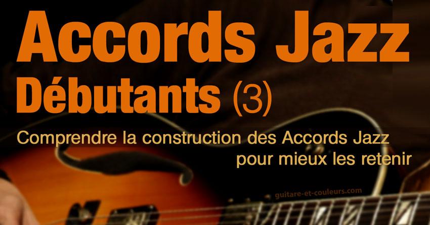 Accords Jazz Débutants (3). Comprendre la construction des accords Jazz pour mieux les retenir.