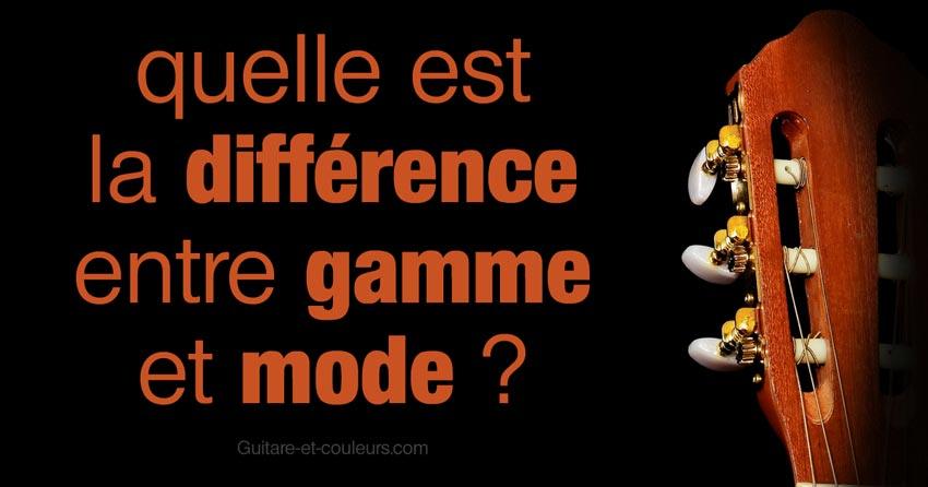 Quelle est la différence entre Gammes et Modes?