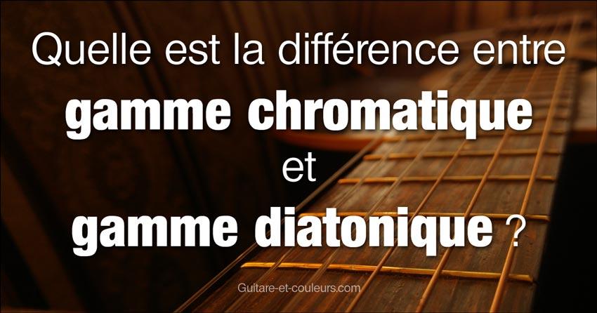Quelle est la différence entre gamme chromatique et gamme diatonique ?