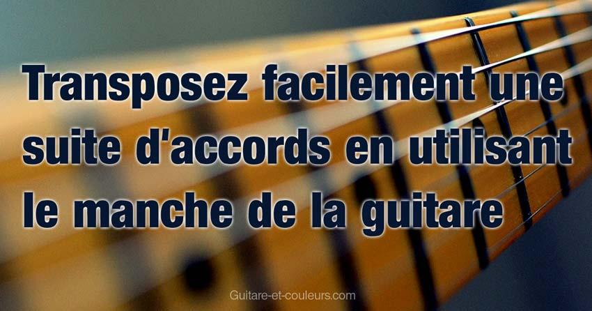 Transposez facilement une suite d'accords en utilisant le manche de la guitare