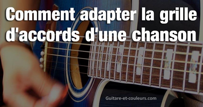 Comment adapter la grille d'accords d'une chanson (en la transposant ou avec un capodastre)