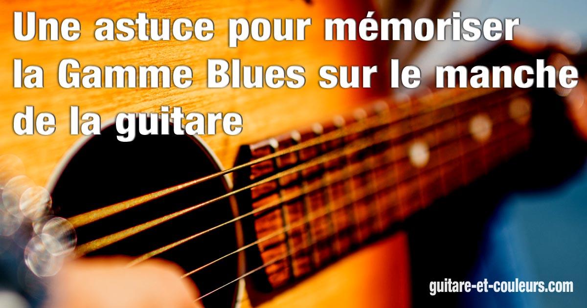 Une astuce pour mémoriser la Gamme Blues sur le manche de la guitare