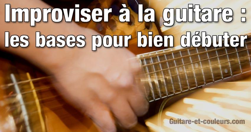 Improviser à la guitare : les bases pour bien débuter