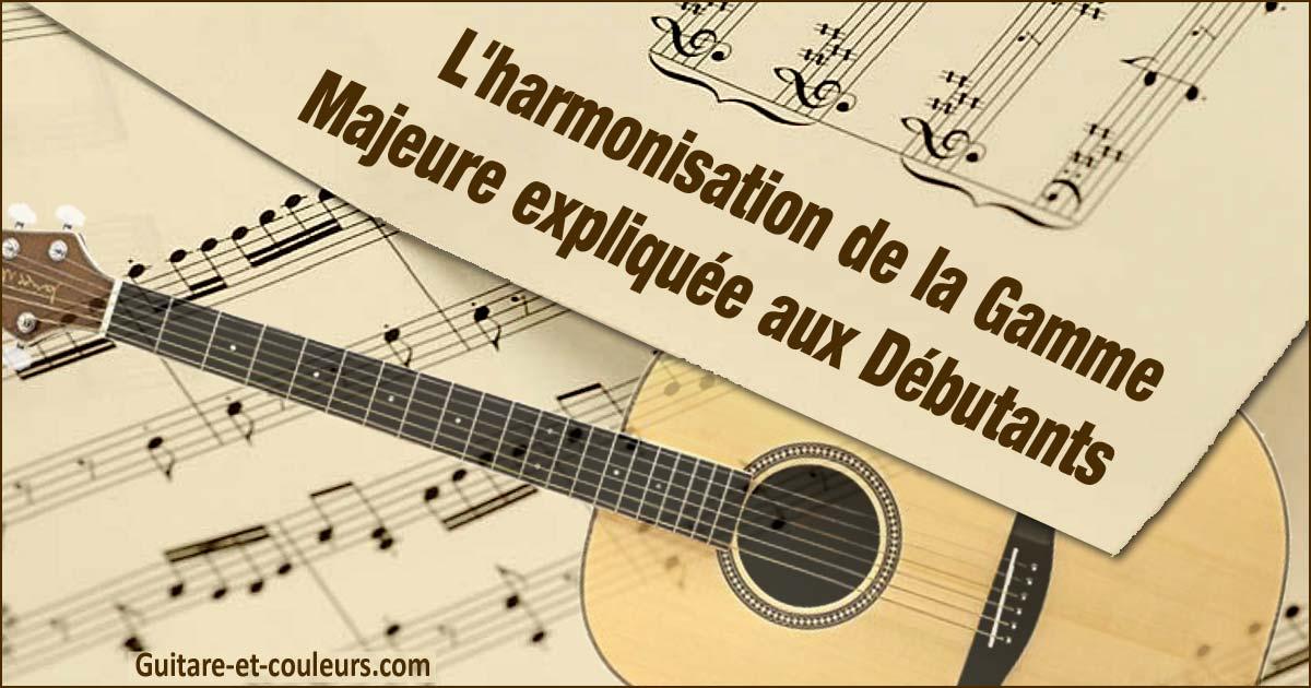 L'harmonisation de la Gamme Majeure expliquée aux Guitaristes Débutants