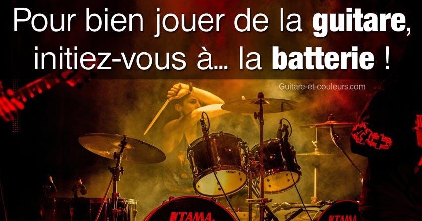 Pour bien jouer de la guitare, initiez-vous à... la batterie!