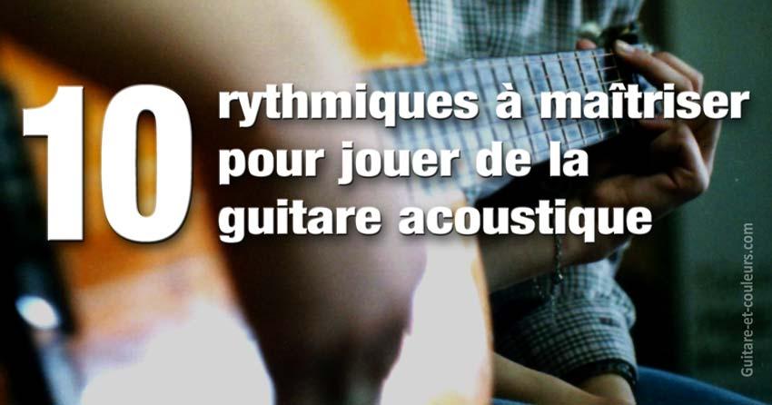 10 rythmiques à maîriser pour jouer de la guitare acoustique